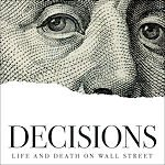 Decisions: Life and Death on Wall Street